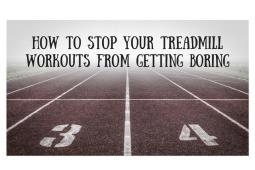 Stop Treadmill Runs Getting Boring