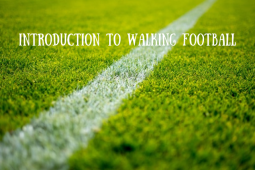 Introduction to Walking Football