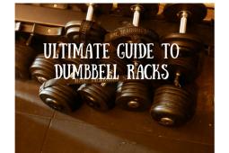 Dumbbell Racks Ultimate Guide