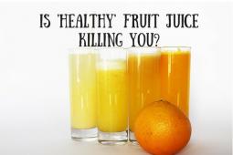 Fruit Juice Killing You
